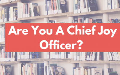 Are Your A Chief Joy Officer?